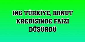 ING Türkiye, konut kredisinde faizi düşürdü