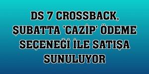 DS 7 CROSSBACK, şubatta 'cazip' ödeme seçeneği ile satışa sunuluyor