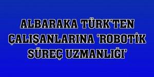 Albaraka Türk'ten çalışanlarına 'robotik süreç uzmanlığı'