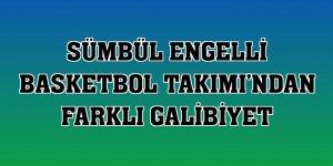 Sümbül Engelli Basketbol Takımı'ndan farklı galibiyet