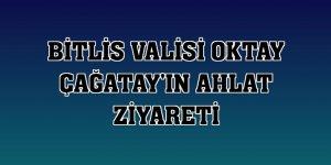 Bitlis Valisi Oktay Çağatay'ın Ahlat ziyareti