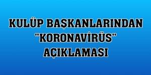 Kulüp başkanlarından 'Koronavirüs' açıklaması