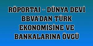 RÖPORTAJ - Dünya devi BBVA'dan Türk ekonomisine ve bankalarına övgü