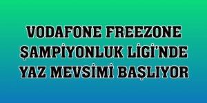 Vodafone FreeZone Şampiyonluk Ligi'nde yaz mevsimi başlıyor