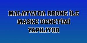Malatya'da drone ile maske denetimi yapılıyor