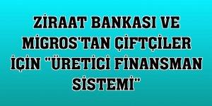 Ziraat Bankası ve Migros'tan çiftçiler için 'Üretici Finansman Sistemi'