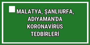 Malatya, Şanlıurfa, Adıyaman'da koronavirüs tedbirleri