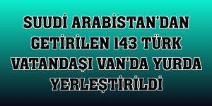 Suudi Arabistan'dan getirilen 143 Türk vatandaşı Van'da yurda yerleştirildi