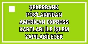Şekerbank POS'larından American Express kartları ile işlem yapılabilecek
