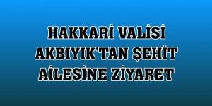 Hakkari Valisi Akbıyık'tan şehit ailesine ziyaret