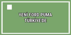 Yeni Ford Puma Türkiye'de