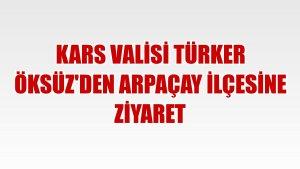 Kars Valisi Türker Öksüz'den Arpaçay ilçesine ziyaret
