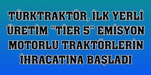 TürkTraktör, ilk yerli üretim 'Tier 5' emisyon motorlu traktörlerin ihracatına başladı