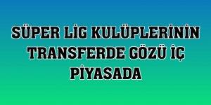 Süper Lig kulüplerinin transferde gözü iç piyasada