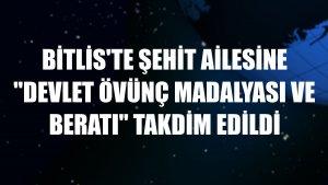 Bitlis'te şehit ailesine 'Devlet Övünç Madalyası ve Beratı' takdim edildi