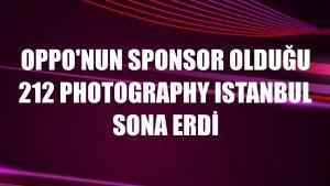 Oppo'nun sponsor olduğu 212 Photography Istanbul sona erdi