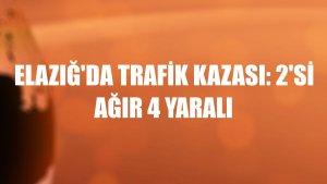 Elazığ'da trafik kazası: 2'si ağır 4 yaralı