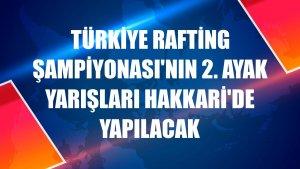 Türkiye Rafting Şampiyonası'nın 2. ayak yarışları Hakkari'de yapılacak