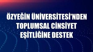 Özyeğin Üniversitesi'nden toplumsal cinsiyet eşitliğine destek