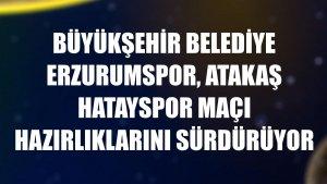 Büyükşehir Belediye Erzurumspor, Atakaş Hatayspor maçı hazırlıklarını sürdürüyor