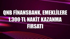 QNB Finansbank, emeklilere 1.300 TL nakit kazanma fırsatı