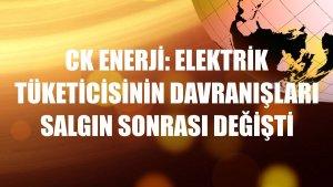 CK Enerji: Elektrik tüketicisinin davranışları salgın sonrası değişti