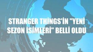 "Stranger Things'in ""yeni sezon isimleri"" belli oldu"