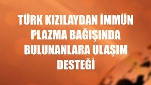Türk Kızılaydan immün plazma bağışında bulunanlara ulaşım desteği