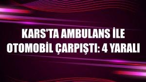 Kars'ta ambulans ile otomobil çarpıştı: 4 yaralı