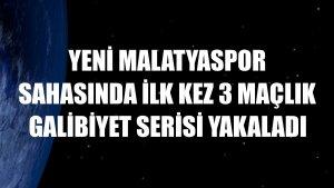 Yeni Malatyaspor sahasında ilk kez 3 maçlık galibiyet serisi yakaladı
