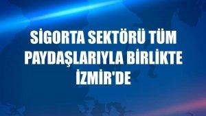 Sigorta sektörü tüm paydaşlarıyla birlikte İzmir'de