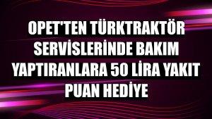 Opet'ten TürkTraktör servislerinde bakım yaptıranlara 50 lira yakıt puan hediye