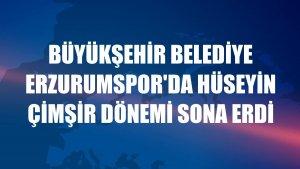Büyükşehir Belediye Erzurumspor'da Hüseyin Çimşir dönemi sona erdi