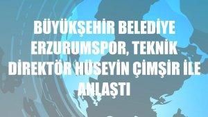 Büyükşehir Belediye Erzurumspor, teknik direktör Hüseyin Çimşir ile anlaştı