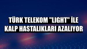 """Türk Telekom """"LIGHT"""" ile kalp hastalıkları azalıyor"""