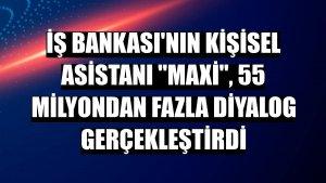 """İş Bankası'nın kişisel asistanı """"Maxi"""", 55 milyondan fazla diyalog gerçekleştirdi"""