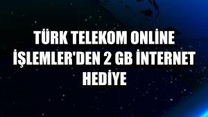 Türk Telekom Online İşlemler'den 2 GB internet hediye