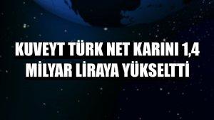 Kuveyt Türk net karını 1,4 milyar liraya yükseltti