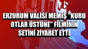 """Erzurum Valisi Memiş """"Kuru Otlar Üstüne"""" filminin setini ziyaret etti"""