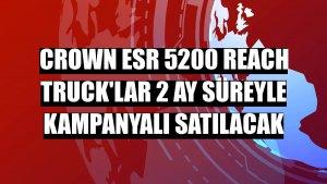 Crown ESR 5200 reach truck'lar 2 ay süreyle kampanyalı satılacak