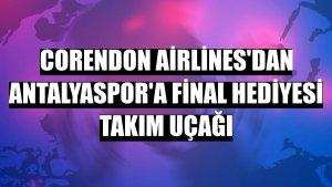 Corendon Airlines'dan Antalyaspor'a final hediyesi takım uçağı