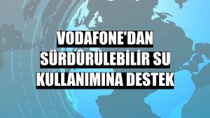Vodafone'dan sürdürülebilir su kullanımına destek