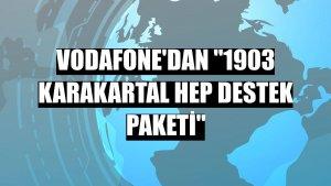 Vodafone'dan '1903 KaraKartal Hep Destek Paketi'