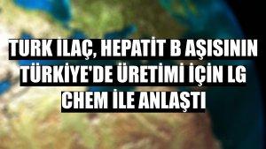 Turk İlaç, Hepatit B aşısının Türkiye'de üretimi için LG Chem ile anlaştı