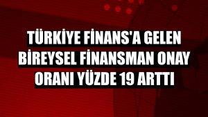 Türkiye Finans'a gelen bireysel finansman onay oranı yüzde 19 arttı