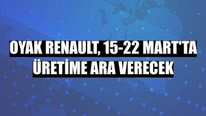 Oyak Renault, 15-22 Mart'ta üretime ara verecek
