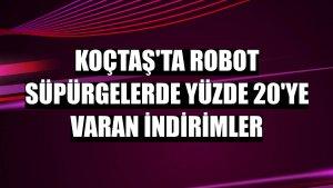 Koçtaş'ta robot süpürgelerde yüzde 20'ye varan indirimler