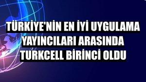 Türkiye'nin en iyi uygulama yayıncıları arasında Turkcell birinci oldu