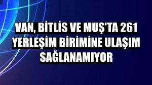 Van, Bitlis ve Muş'ta 261 yerleşim birimine ulaşım sağlanamıyor