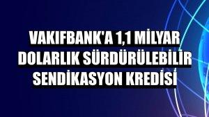 VakıfBank'a 1,1 milyar dolarlık Sürdürülebilir Sendikasyon Kredisi